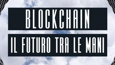 Blockchain, il futuro tra le mani